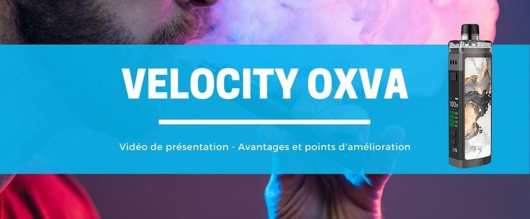 Velocity OXVA : un pod simple à utiliser et versatile E-vape