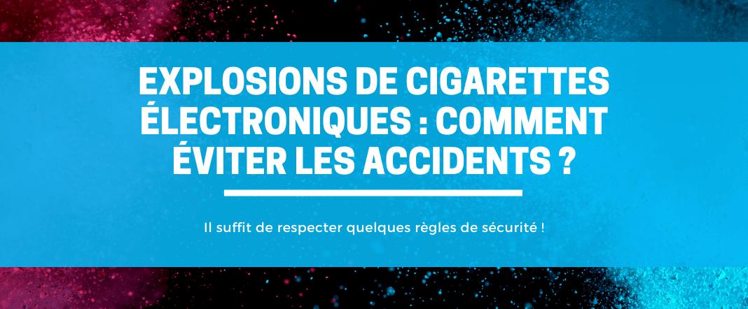 Explosions de cigarettes électroniques : comment éviter les accidents ?