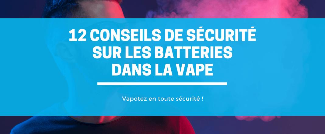 12 conseils de sécurité sur les batteries dans la vape