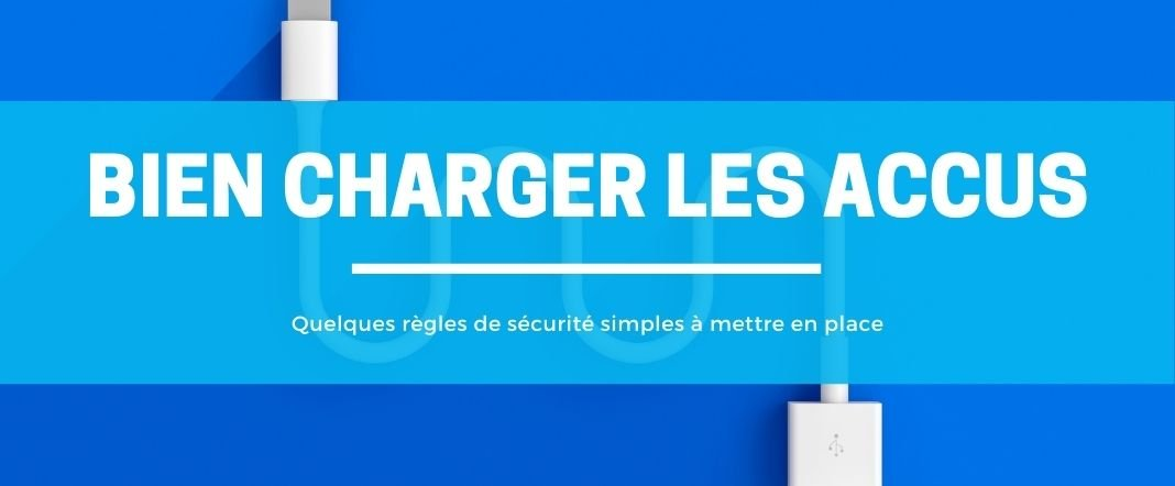 Comment bien recharger vos batteries et accus ?